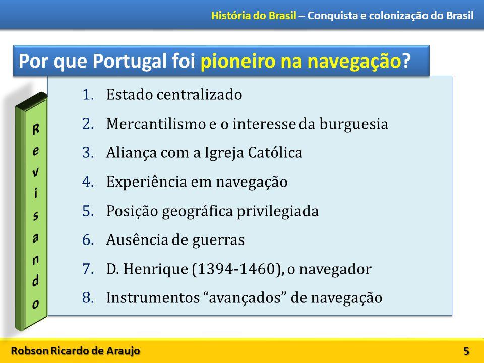Robson Ricardo de Araujo História do Brasil – Conquista e colonização do Brasil 5 1.Estado centralizado 2.Mercantilismo e o interesse da burguesia 3.A