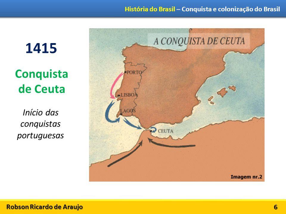 Robson Ricardo de Araujo História do Brasil – Conquista e colonização do Brasil 17 1500-1530 Período pré-colonial