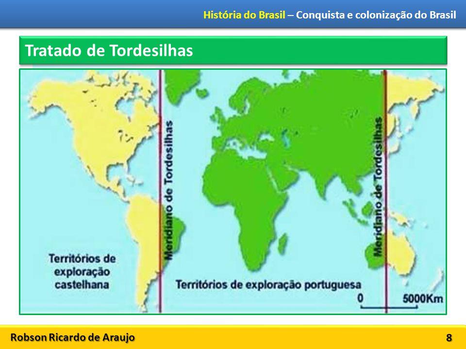 Robson Ricardo de Araujo História do Brasil – Conquista e colonização do Brasil 8 Cristóvão Colombo chega às Américas em 1492 Tratado de Tordesilhas