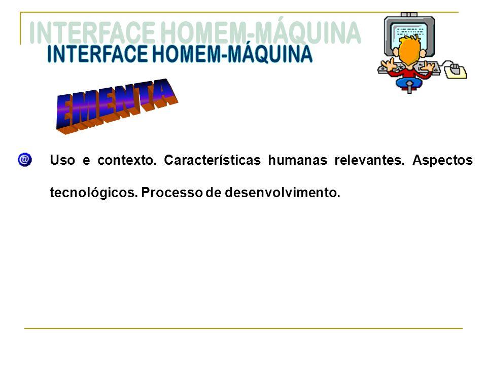 Uso e contexto. Características humanas relevantes. Aspectos tecnológicos. Processo de desenvolvimento.