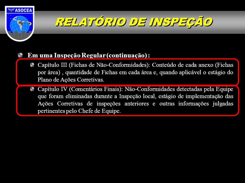 RELATÓRIO DE INSPEÇÃO Em uma Inspeção Regular (continuação) : Capítulo III (Fichas de Não-Conformidades): Conteúdo de cada anexo (Fichas por área), qu