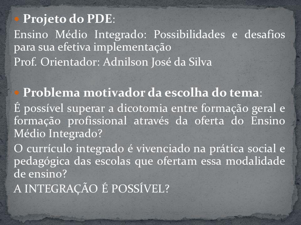 Projeto do PDE : Ensino Médio Integrado: Possibilidades e desafios para sua efetiva implementação Prof. Orientador: Adnilson José da Silva Problema mo