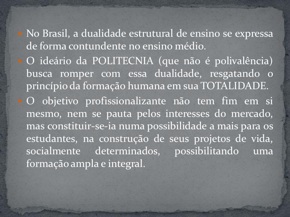 No Brasil, a dualidade estrutural de ensino se expressa de forma contundente no ensino médio. O ideário da POLITECNIA (que não é polivalência) busca r
