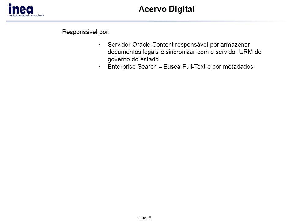 Pag. 8 Acervo Digital Servidor Oracle Content responsável por armazenar documentos legais e sincronizar com o servidor URM do governo do estado. Enter