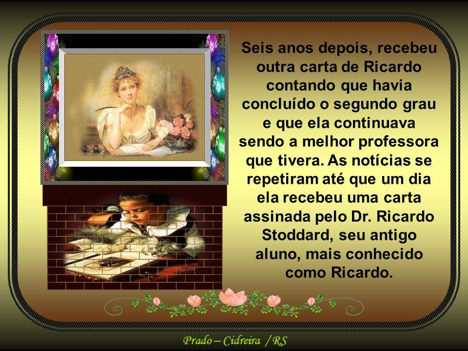 Prado – Cidreira / RS Ao finalizar o ano letivo, Ricardo saiu como o melhor da classe. Um ano mais tarde a Sra. Tereza recebeu uma notícia em que Rica