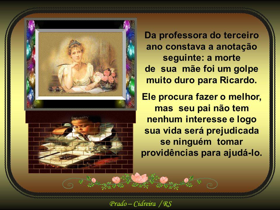 Prado – Cidreira / RS A professora do segundo ano escreveu: Ricardo é um aluno excelente e muito querido por seus colegas, mas tem estado preocupado com sua mãe que está com uma doença grave e desenganada pelos médicos.