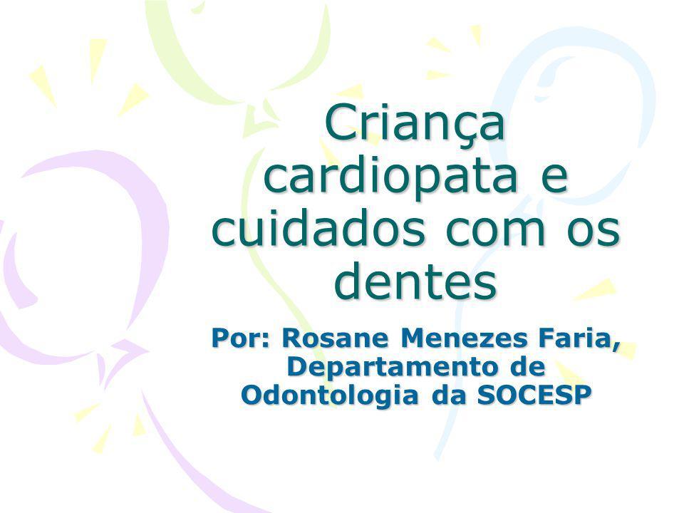 Criança cardiopata e cuidados com os dentes Por: Rosane Menezes Faria, Departamento de Odontologia da SOCESP