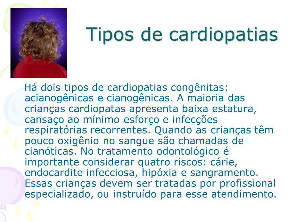 Tipos de cardiopatias Há dois tipos de cardiopatias congênitas: acianogênicas e cianogênicas. A maioria das crianças cardiopatas apresenta baixa estat
