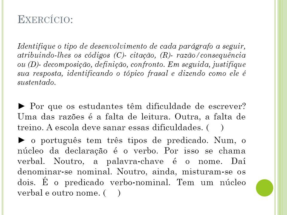 E XERCÍCIO : Identifique o tipo de desenvolvimento de cada parágrafo a seguir, atribuindo-lhes os códigos (C)- citação, (R)- razão/consequência ou (D)- decomposição, definição, confronto.