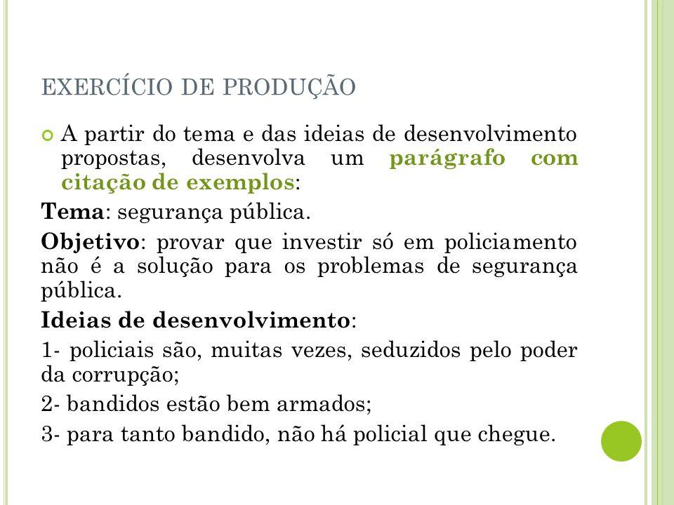 EXERCÍCIO DE PRODUÇÃO A partir do tema e das ideias de desenvolvimento propostas, desenvolva um parágrafo com citação de exemplos : Tema : segurança pública.