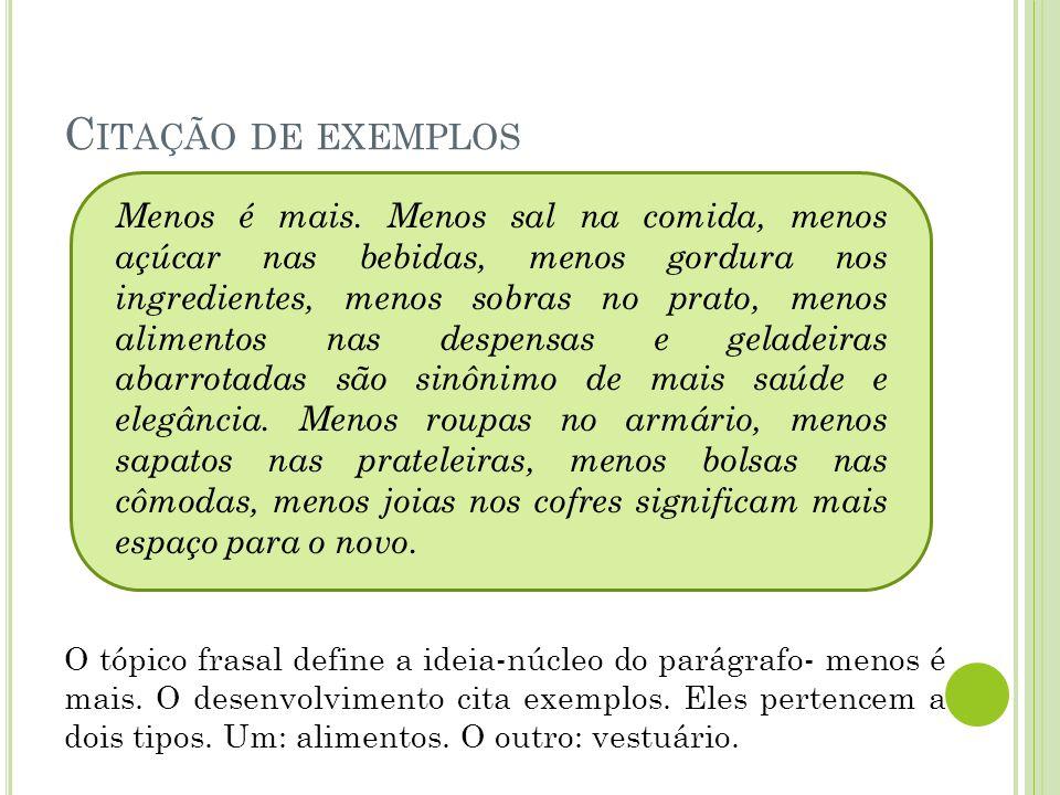 C ITAÇÃO DE EXEMPLOS O tópico frasal define a ideia-núcleo do parágrafo- menos é mais.