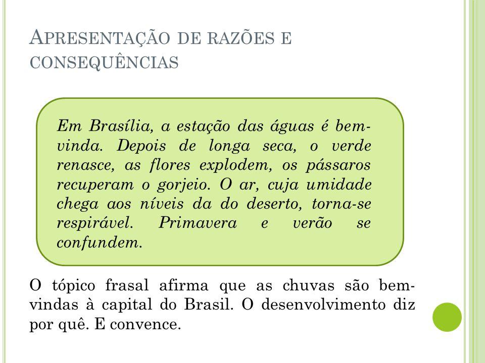 A PRESENTAÇÃO DE RAZÕES E CONSEQUÊNCIAS O tópico frasal afirma que as chuvas são bem- vindas à capital do Brasil. O desenvolvimento diz por quê. E con