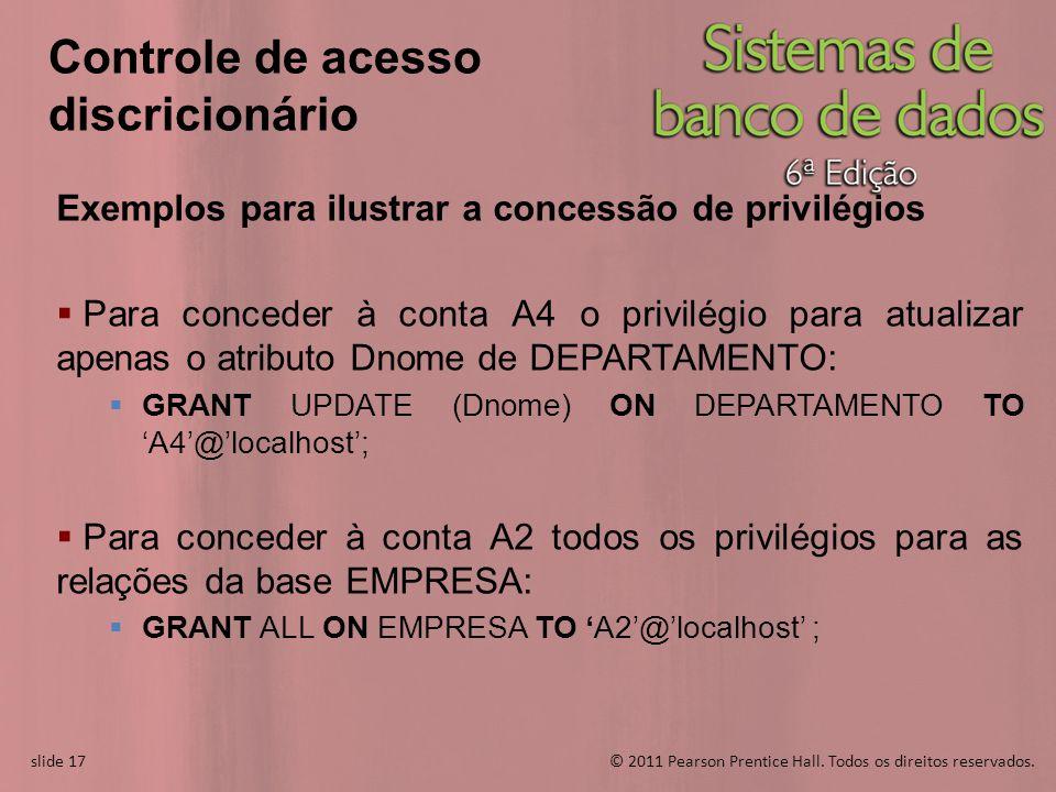 slide 17© 2011 Pearson Prentice Hall. Todos os direitos reservados. slide 17 Controle de acesso discricionário Exemplos para ilustrar a concessão de p