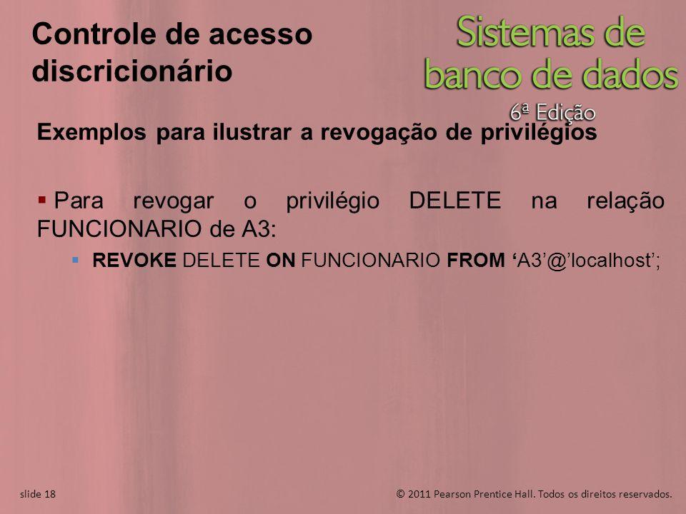 slide 18© 2011 Pearson Prentice Hall. Todos os direitos reservados. slide 18 Controle de acesso discricionário Exemplos para ilustrar a revogação de p