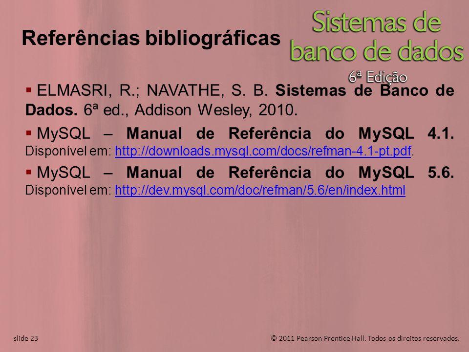 slide 23© 2011 Pearson Prentice Hall. Todos os direitos reservados. slide 23 Referências bibliográficas ELMASRI, R.; NAVATHE, S. B. Sistemas de Banco