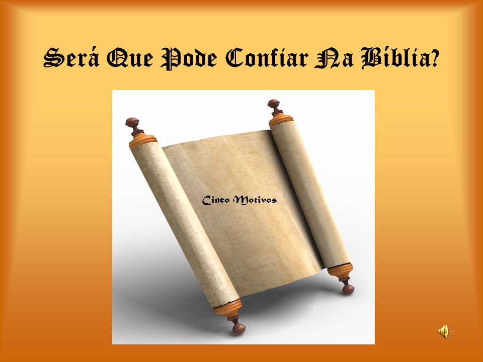 Será Que Pode Confiar Na Bíblia? Cinco Motivos