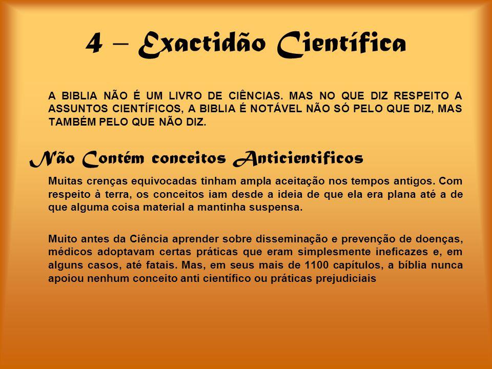 4 – Exactidão Científica A BIBLIA NÃO É UM LIVRO DE CIÊNCIAS. MAS NO QUE DIZ RESPEITO A ASSUNTOS CIENTÍFICOS, A BIBLIA É NOTÁVEL NÃO SÓ PELO QUE DIZ,