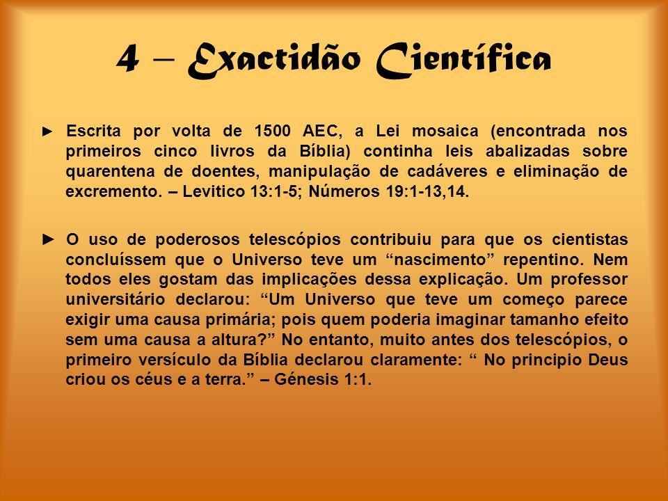 4 – Exactidão Científica Escrita por volta de 1500 AEC, a Lei mosaica (encontrada nos primeiros cinco livros da Bíblia) continha leis abalizadas sobre