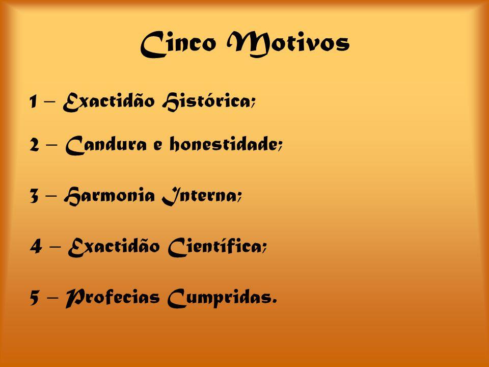 1 – Exactidão Histórica; 2 – Candura e honestidade; 3 – Harmonia Interna; 4 – Exactidão Científica; 5 – Profecias Cumpridas.