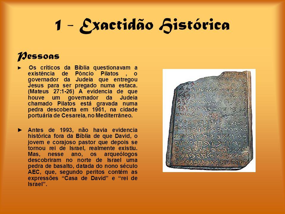 1 - Exactidão Histórica Pessoas Os críticos da Bíblia questionavam a existência de Pôncio Pilatos, o governador da Judeia que entregou Jesus para ser