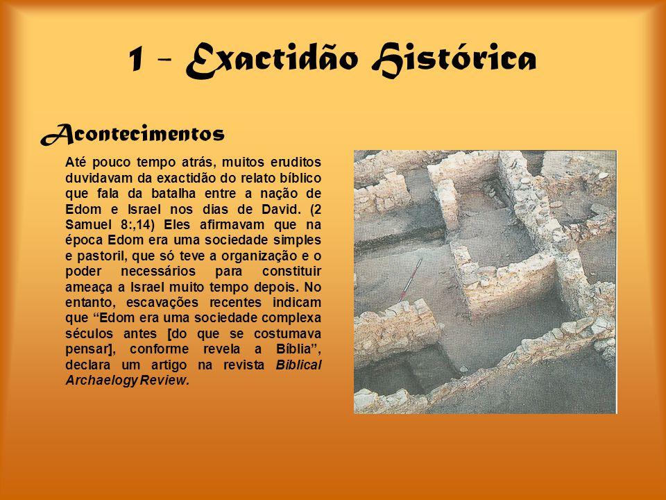 1 - Exactidão Histórica Acontecimentos Até pouco tempo atrás, muitos eruditos duvidavam da exactidão do relato bíblico que fala da batalha entre a naç