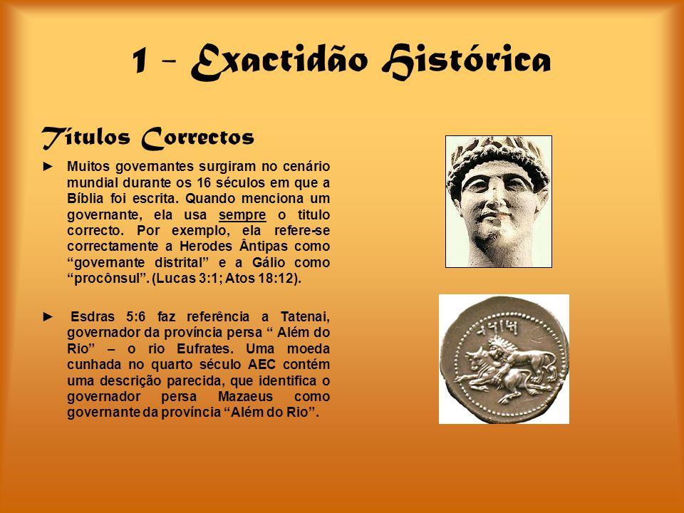 1 - Exactidão Histórica Títulos Correctos Muitos governantes surgiram no cenário mundial durante os 16 séculos em que a Bíblia foi escrita. Quando men