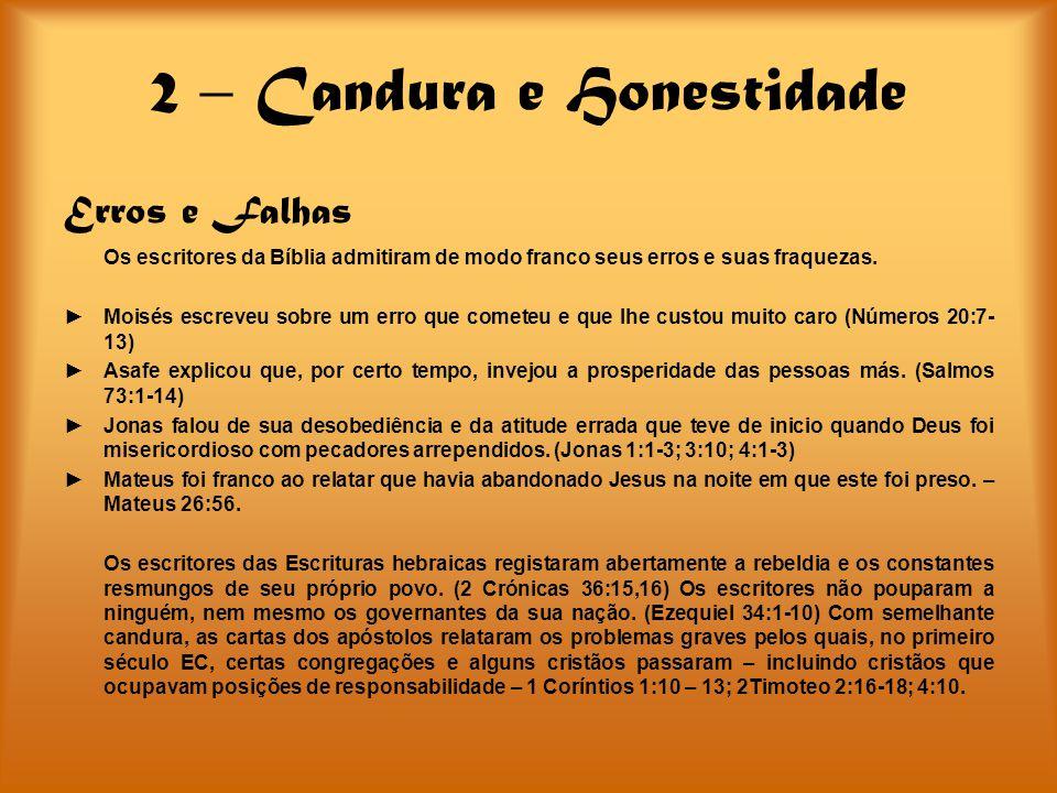 2 – Candura e Honestidade Erros e Falhas Os escritores da Bíblia admitiram de modo franco seus erros e suas fraquezas. Moisés escreveu sobre um erro q