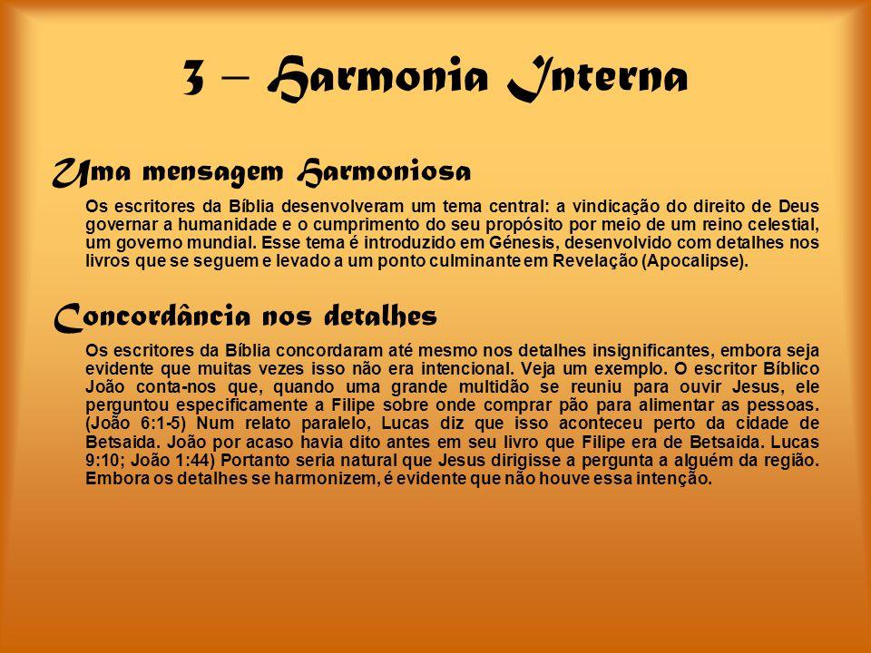 3 – Harmonia Interna Uma mensagem Harmoniosa Os escritores da Bíblia desenvolveram um tema central: a vindicação do direito de Deus governar a humanid