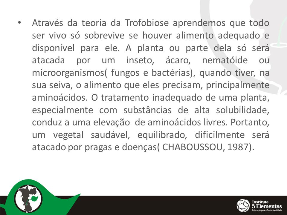 Através da teoria da Trofobiose aprendemos que todo ser vivo só sobrevive se houver alimento adequado e disponível para ele.