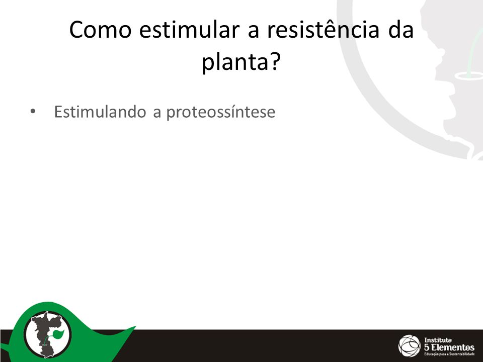 Como estimular a resistência da planta? Estimulando a proteossíntese