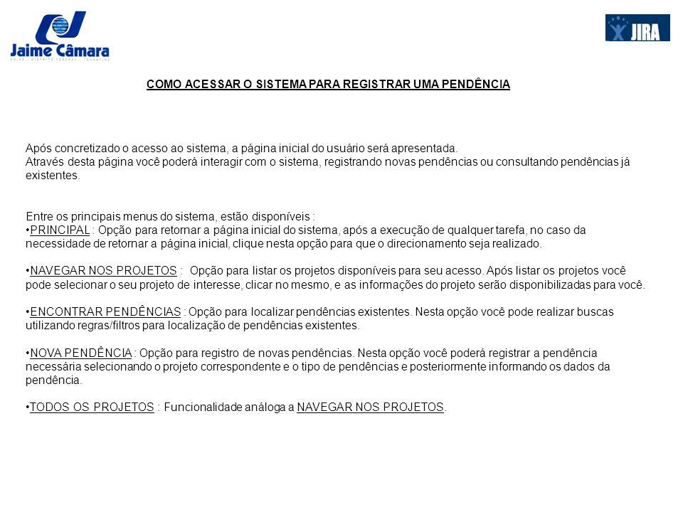 COMO ACESSAR O SISTEMA PARA REGISTRAR UMA PENDÊNCIA Opção para registro de nova Pendência Opção para localização de Pendências Opção para navegação entre os Projetos Opção para acesso a página principal Projetos disponíveis para Registro de Pendência
