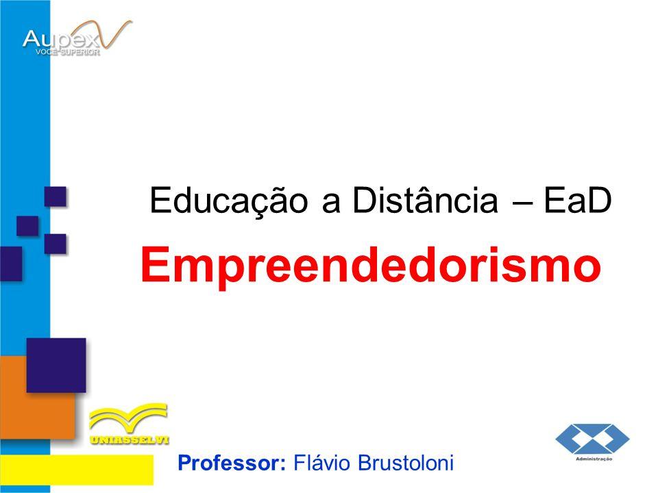 Educação a Distância – EaD Professor: Flávio Brustoloni Empreendedorismo