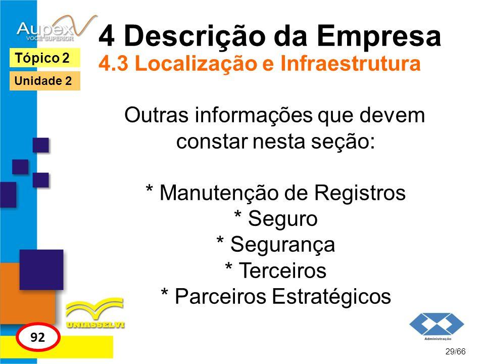 4 Descrição da Empresa 4.3 Localização e Infraestrutura Outras informações que devem constar nesta seção: * Manutenção de Registros * Seguro * Seguran