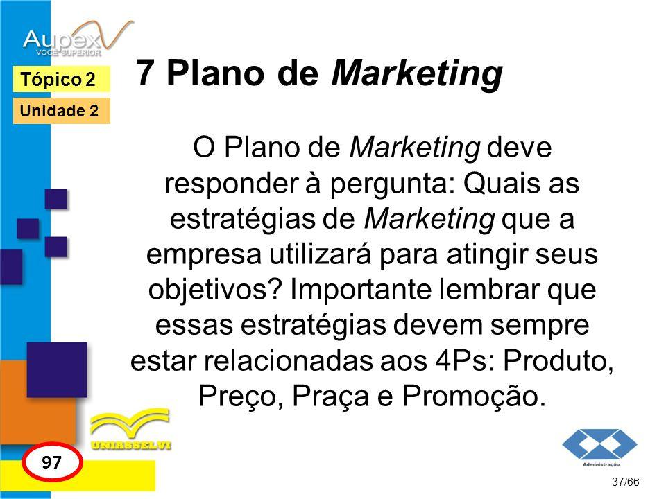 7 Plano de Marketing O Plano de Marketing deve responder à pergunta: Quais as estratégias de Marketing que a empresa utilizará para atingir seus objet