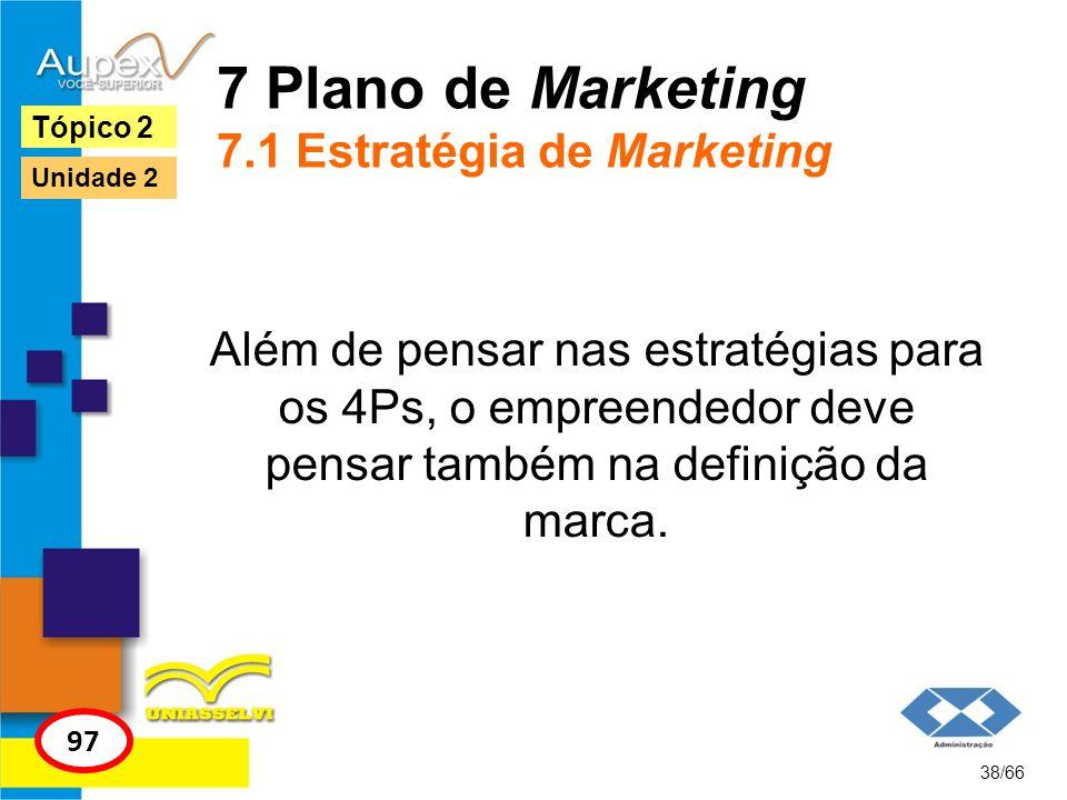 7 Plano de Marketing 7.1 Estratégia de Marketing Além de pensar nas estratégias para os 4Ps, o empreendedor deve pensar também na definição da marca.