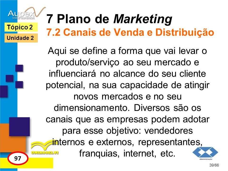 7 Plano de Marketing 7.2 Canais de Venda e Distribuição Aqui se define a forma que vai levar o produto/serviço ao seu mercado e influenciará no alcanc