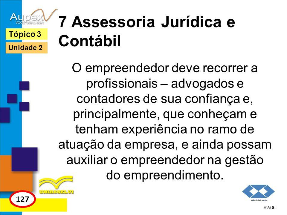 7 Assessoria Jurídica e Contábil O empreendedor deve recorrer a profissionais – advogados e contadores de sua confiança e, principalmente, que conheça