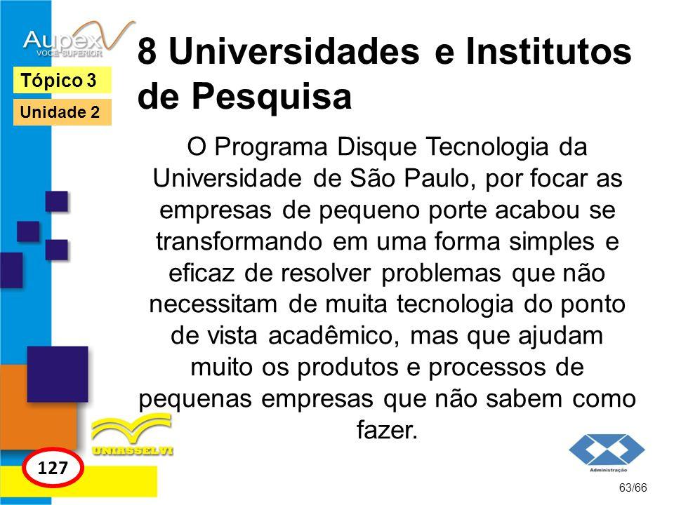 8 Universidades e Institutos de Pesquisa O Programa Disque Tecnologia da Universidade de São Paulo, por focar as empresas de pequeno porte acabou se t