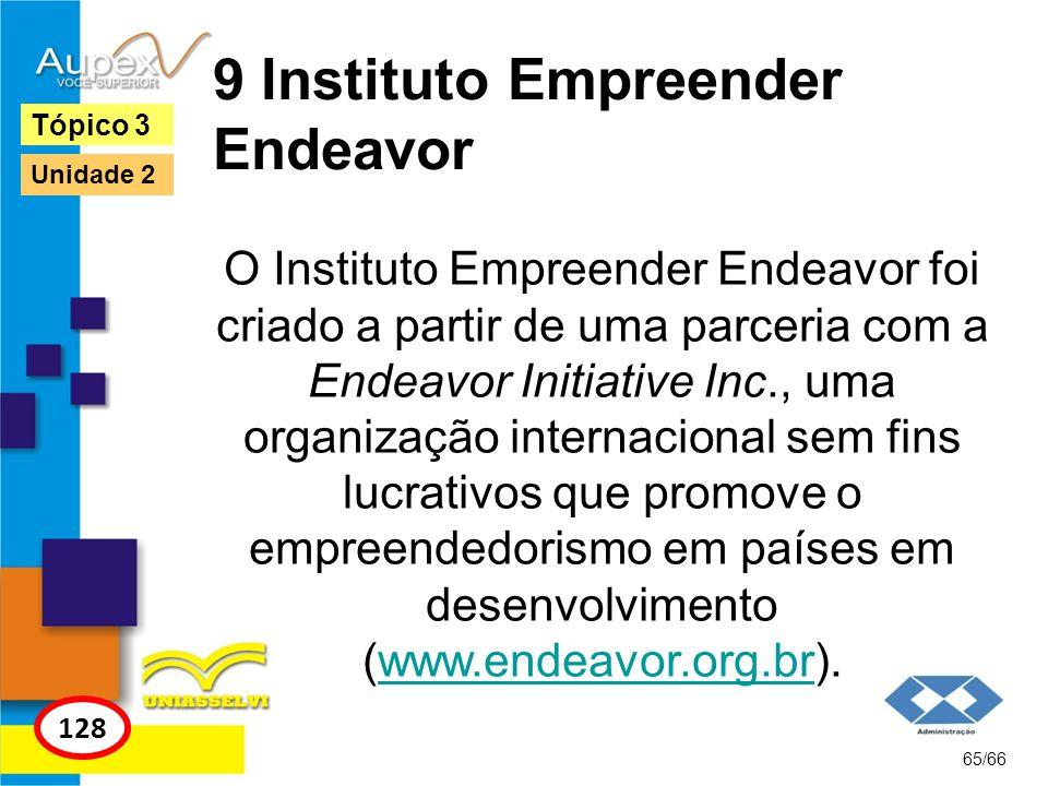 9 Instituto Empreender Endeavor O Instituto Empreender Endeavor foi criado a partir de uma parceria com a Endeavor Initiative Inc., uma organização in