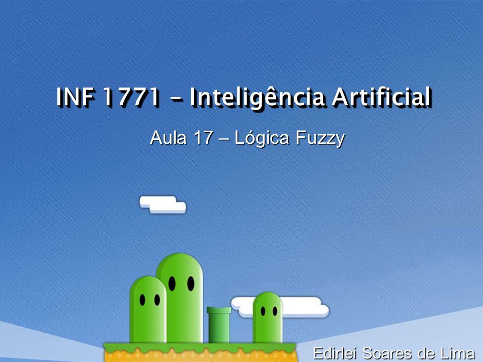 INF 1771 – Inteligência Artificial Aula 17 – Lógica Fuzzy Edirlei Soares de Lima