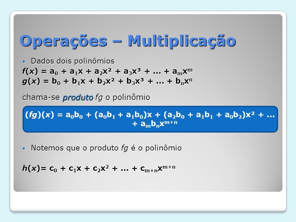 Operações – Multiplicação Dados dois polinômios Dados dois polinômios f(x) = a 0 + a 1 x + a 2 x² + a 3 x³ +... + a m x m g(x) = b 0 + b 1 x + b 2 x²