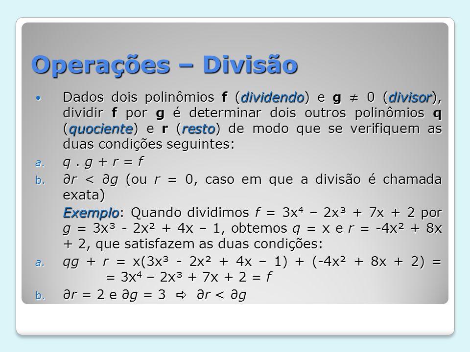 Operações – Divisão Dados dois polinômios f (dividendo) e g 0 (divisor), dividir f por g é determinar dois outros polinômios q (quociente) e r (resto)