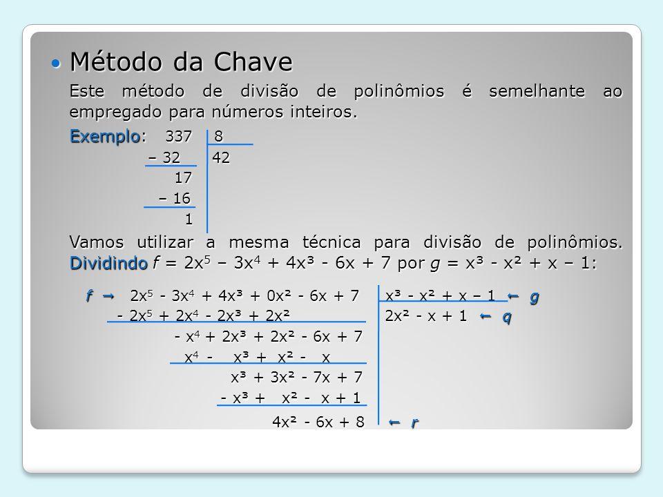 Método da Chave Método da Chave Este método de divisão de polinômios é semelhante ao empregado para números inteiros. Exemplo: 337 8 – 32 42 – 32 42 1