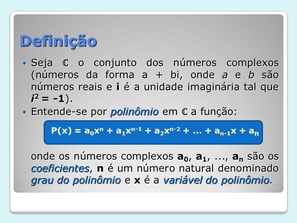 Exemplo P(x) = x 5 + 3x 2 - 7x + 6 (a 0 = 1, a 1 = 0, a 2 = 0, a 3 = 3, a 4 = -7 e a 5 = 6) P(x) = x 5 + 3x 2 - 7x + 6 (a 0 = 1, a 1 = 0, a 2 = 0, a 3 = 3, a 4 = -7 e a 5 = 6) O grau de P(x) é igual a 5.