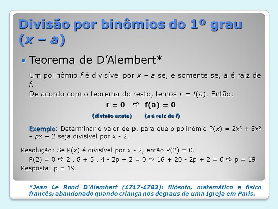 Teorema de DAlembert* Teorema de DAlembert* Um polinômio f é divisível por x – a se, e somente se, a é raiz de f. De acordo com o teorema do resto, te