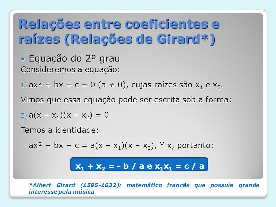 Relações entre coeficientes e raízes (Relações de Girard*) Equação do 2º grau Equação do 2º grau Consideremos a equação: 1) ax² + bx + c = 0 (a 0), cu