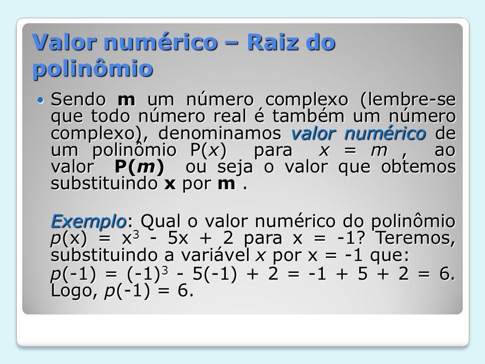 Raiz (ou zero) de um polinômio Raiz (ou zero) de um polinômio O número complexo m é raiz ou zero do polinômio P(x) quando P(m) = 0.
