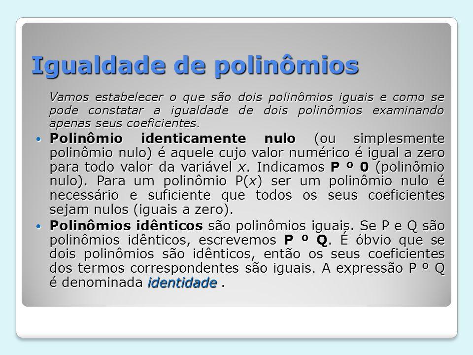 Igualdade de polinômios Vamos estabelecer o que são dois polinômios iguais e como se pode constatar a igualdade de dois polinômios examinando apenas s