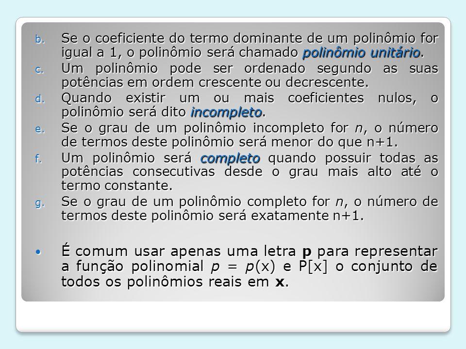 b. Se o coeficiente do termo dominante de um polinômio for igual a 1, o polinômio será chamado polinômio unitário. c. Um polinômio pode ser ordenado s