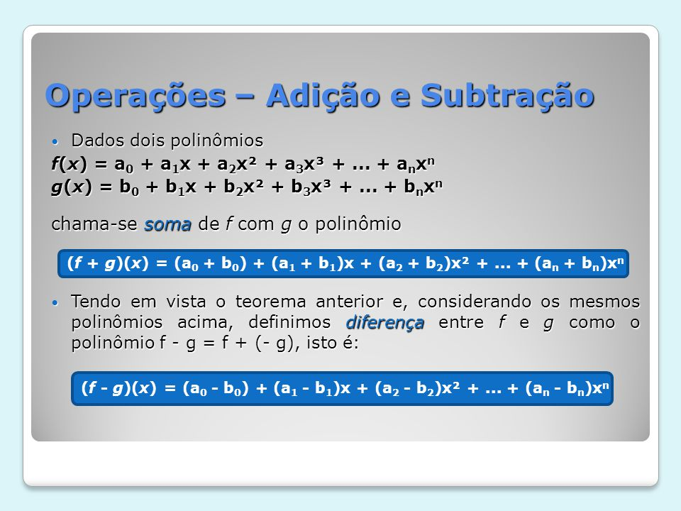 Operações – Adição e Subtração Dados dois polinômios Dados dois polinômios f(x) = a 0 + a 1 x + a 2 x² + a 3 x³ +... + a n x n g(x) = b 0 + b 1 x + b